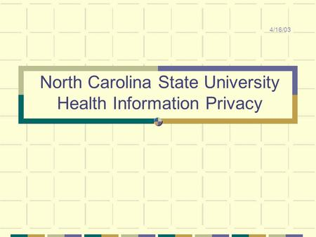 North Carolina State University Health Information Privacy 4/16/03.