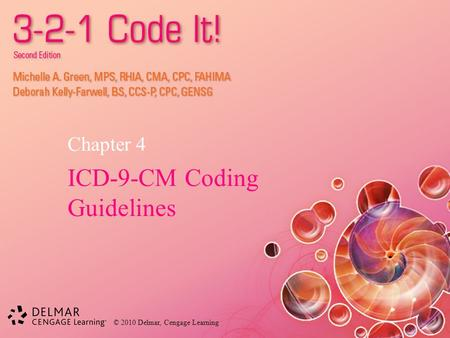 © 2010 Delmar, Cengage Learning Chapter 4 ICD-9-CM Coding Guidelines.