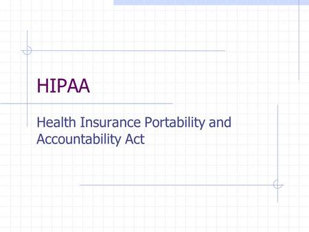 HIPAA Health Insurance Portability and Accountability Act.