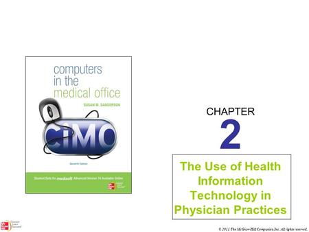 CHAPTER © 2011 The McGraw-Hill Companies, Inc. All rights reserved. 2 The Use of Health Information Technology in Physician Practices.