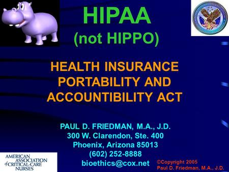 HEALTH INSURANCE PORTABILITY AND ACCOUNTIBILITY ACT PAUL D. FRIEDMAN, M.A., J.D. 300 W. Clarendon, Ste. 400 Phoenix, Arizona 85013 (602) 252-8888