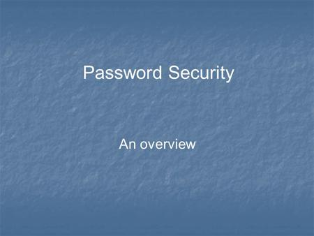 Password Security An overview. We need your help The IT department uses the latest technology and techniques to maintain the highest level of security.