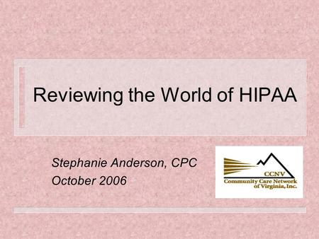 Reviewing the World of HIPAA Stephanie Anderson, CPC October 2006.