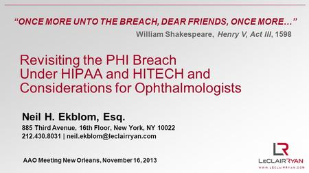 W W W. L E C L A I R R Y A N. C O M Revisiting the PHI Breach Under HIPAA and HITECH and Considerations for Ophthalmologists Neil H. Ekblom, Esq. 885 Third.