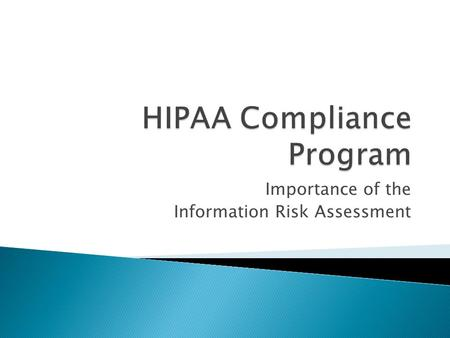 Importance of the Information Risk Assessment. Compliance Programs are intended to proactively audit and assess an organization's operations to detect.