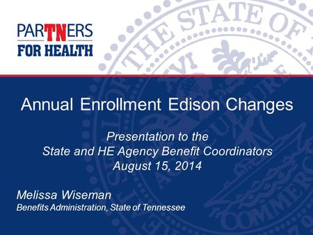Annual Enrollment Edison Changes Presentation to the State and HE Agency Benefit Coordinators August 15, 2014 Melissa Wiseman Benefits Administration,