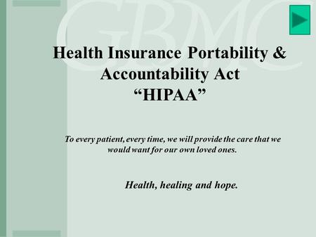 "Health Insurance Portability & Accountability Act ""HIPAA"" To every patient, every time, we will provide the care that we would want for our own loved ones."