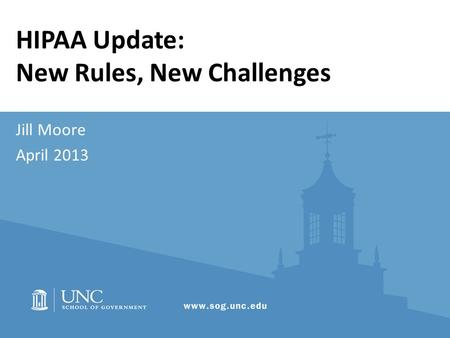 Jill Moore April 2013 HIPAA Update: New Rules, New Challenges.