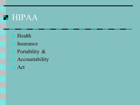 HIPAA Health Insurance Portability & Accountability Act.