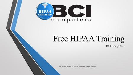 Free HIPAA Training BCI Computers Free HIPAA Training (c) 2014 BCI Computers all rights reserved.