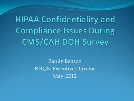 Randy Benson RHQN Executive Director May, 2012. Compliance Issues During Survey Compliance Officers monitor healthcare facilities (hospitals and clinics)