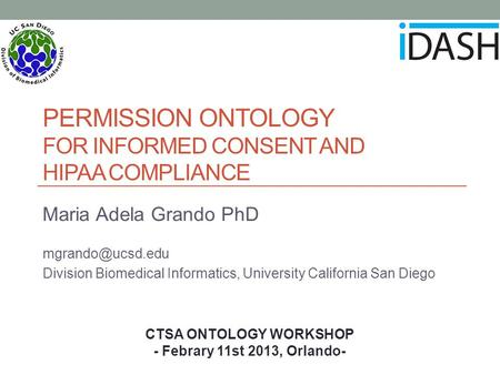PERMISSION ONTOLOGY FOR INFORMED CONSENT AND HIPAA COMPLIANCE Maria Adela Grando PhD Division Biomedical Informatics, University California.