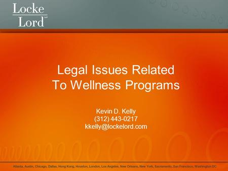 Legal Issues Related To Wellness Programs Kevin D. Kelly (312) 443-0217