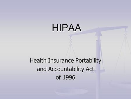 HIPAA HIPAA Health Insurance Portability and Accountability Act of 1996.