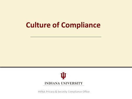 Culture of Compliance HIPAA Privacy & Security Compliance Office.