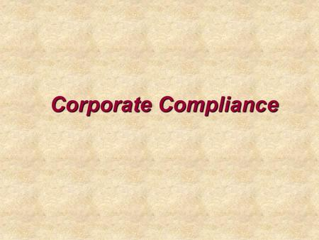 "Corporate Compliance. Slide 2 What is a ""Corporate Compliance Program""? Corporate Compliance is an agency-wide program with the following goals: –Reduce."