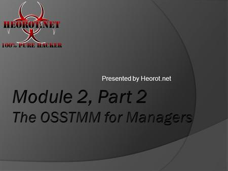 Presented by Heorot.net.  Understand managerial tasks and responsibilities within the OSSTMM  Identify legal requirements and how the OSSTMM meets these.