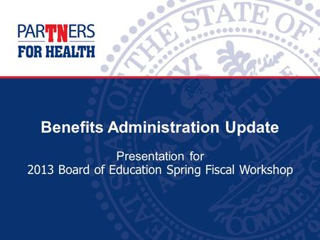 Benefits Administration Update Presentation for 2013 Board of Education Spring Fiscal Workshop.