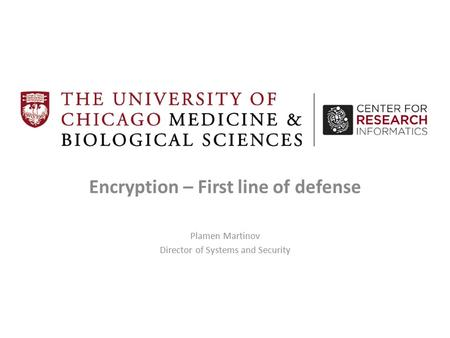 Encryption – First line of defense Plamen Martinov Director of Systems and Security.