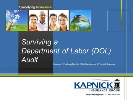 Simplifying Insurance Insurance | Employee Benefits | Risk Management | Financial Strategies Surviving a Department of Labor (DOL) Audit.
