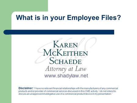 "What is in your Employee Files? www.shadylaw.net Disclaimer: ""I have no relevant financial relationships with the manufacturers of any commercial products."