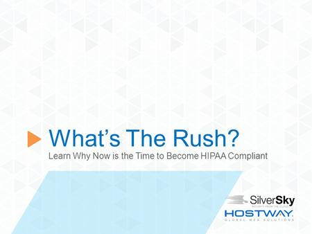 November, 2012 What's The Rush? Learn Why Now is the Time to Become HIPAA Compliant.