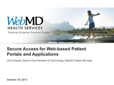 Personal Guidance. Positive Change. SM Secure Access for Web-based Patient Portals and Applications Chris Brooks, Senior Vice President of Technology,