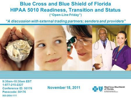 "Blue Cross and Blue Shield of Florida HIPAA 5010 Readiness, Transition and Status (""Open-Line Friday"") ""A discussion with external trading partners; senders."