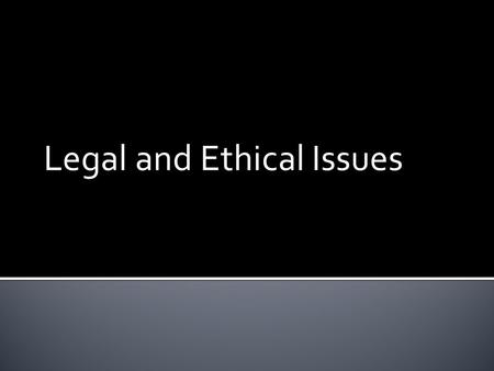 Legal and Ethical Issues. 1. Describe and explain legal and ethical issues. 2. Describe guidelines for avoiding legal action and list methods for protecting.