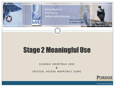 ELIGIBLE HOSPITALS (EH) & CRITICAL ACCESS HOSPITALS (CAH) Stage 2 Meaningful Use.