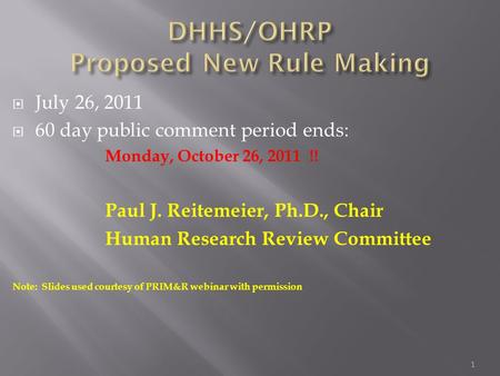 1  July 26, 2011  60 day public comment period ends: Monday, October 26, 2011 !! Paul J. Reitemeier, Ph.D., Chair Human Research Review Committee Note: