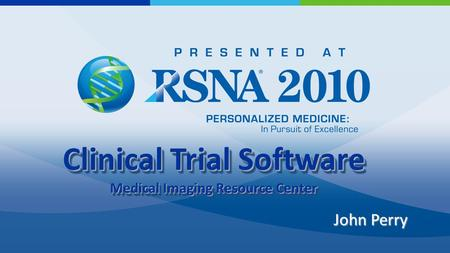 John Perry Clinical Trial Software Medical Imaging Resource Center Clinical Trial Software Medical Imaging Resource Center.
