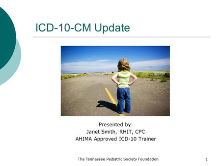 Presented by: Janet Smith, RHIT, CPC AHIMA Approved ICD-10 Trainer