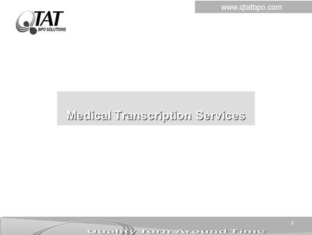 1 Medical Transcription Services www.qtatbpo.com.
