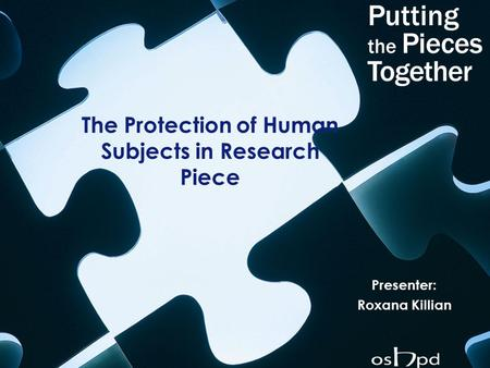 The Protection of Human Subjects in Research Piece Presenter: Roxana Killian.