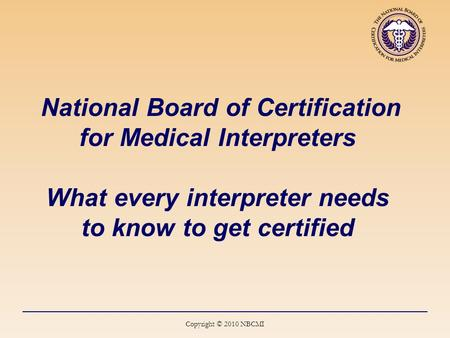 Copyright 2010 National Board Of Certification For Medical