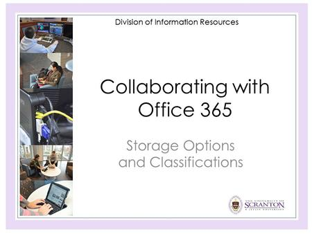Division of Information Resources Collaborating with Office 365 Storage Options and Classifications.