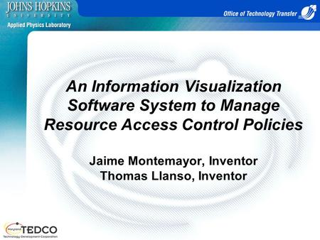 An Information Visualization Software System to Manage Resource Access Control Policies Jaime Montemayor, Inventor Thomas Llanso, Inventor.