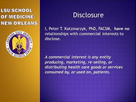 Disclosure I, Peter T. Katzmarzyk, PhD, FACSM, have no relationships with commercial interests to disclose. A commercial interest is any entity producing,