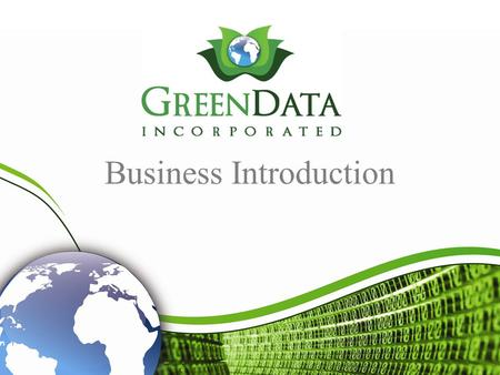 Business Introduction Table of Contents Introduction to Green Data, Inc.1 Green Data Services2 Scanning3 Archiving & Storage4 Shredding5 Consulting6.