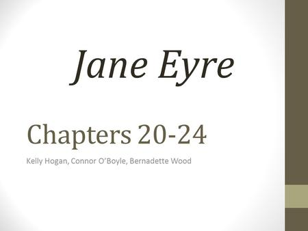 Chapters 20-24 Kelly Hogan, Connor O'Boyle, Bernadette Wood Jane Eyre.
