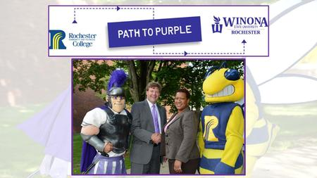 Path to Purple: History of Partnership Winona State University in Rochester since 1917 Co-located with Rochester Community and Technical College in 1986.