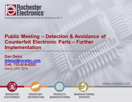 Public Meeting – Detection & Avoidance of Counterfeit Electronic Parts – Further Implementation Dan Deisz Cell: 703-615-0202 March 27th,
