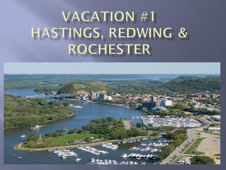 My first vacation includes visiting three lovely towns. We first headed to Hastings, which was only about 41 miles from our home in Scandia. We then headed.