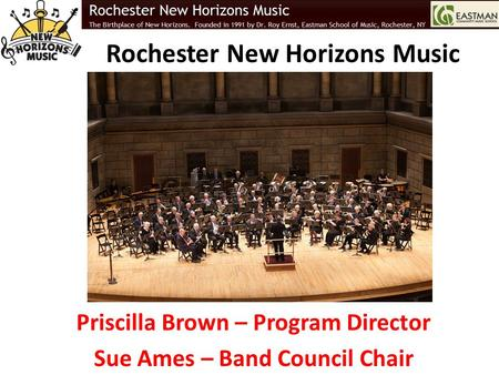 Rochester New Horizons Music Priscilla Brown – Program Director Sue Ames – Band Council Chair.