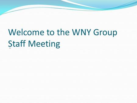Welcome to the WNY Group Staff Meeting -. Group Staff Updates Group Staff Updates - Operations (Stan Eval, Emergency Services, Acft Mx) - Operations (Stan.