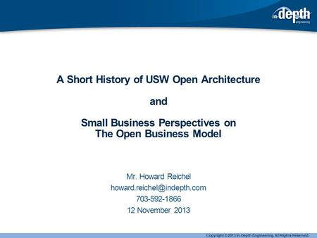 A Short History of USW Open Architecture and Small Business Perspectives on The Open Business Model Mr. Howard Reichel 703-592-1866.