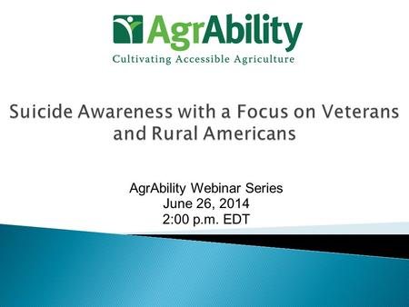 AgrAbility Webinar Series June 26, 2014 2:00 p.m. EDT.