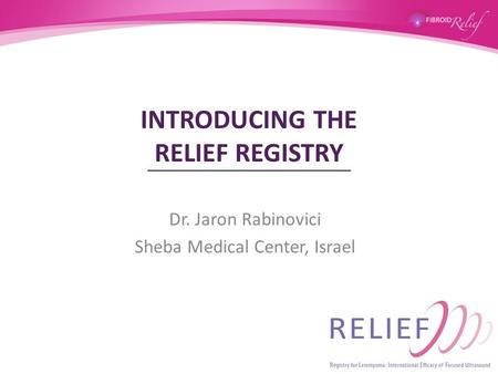 INTRODUCING THE RELIEF REGISTRY Dr. Jaron Rabinovici Sheba Medical Center, Israel.