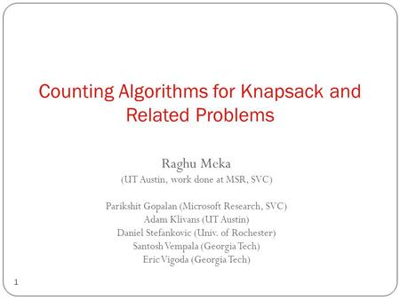 Counting Algorithms for Knapsack and Related Problems 1 Raghu Meka (UT Austin, work done at MSR, SVC) Parikshit Gopalan (Microsoft Research, SVC) Adam.